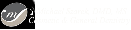 Michael Szarek, DMD, MS 		Cosmetic & General Dentistry Creating Beautiful Smiles